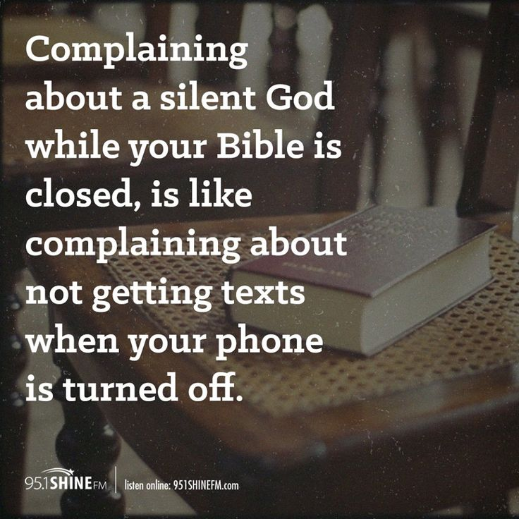 Complaining about a silent God while your Bible is closed is like complaining about not getting texts when your phone is turned off.
