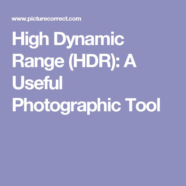 High Dynamic Range (HDR): A Useful Photographic Tool