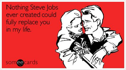 Free, Valentine's Day Ecard: Nothing Steve Jobs ever created could fully replace