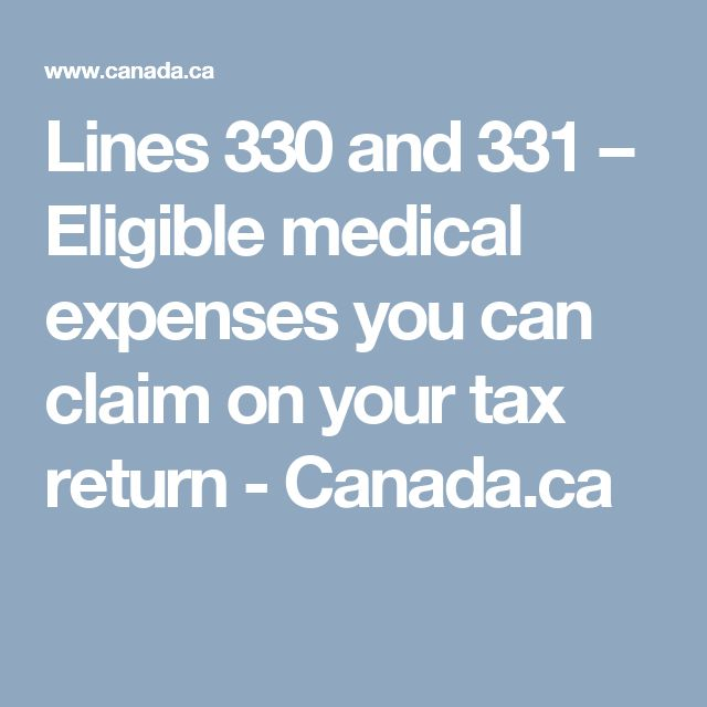 Lines 330 and 331 – Eligible medical expenses you can claim on your tax return - Canada.ca