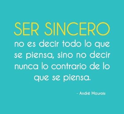 Ser sincero no es decir todo lo que se piensa, sino no decir lo contrario de lo que se piensa.