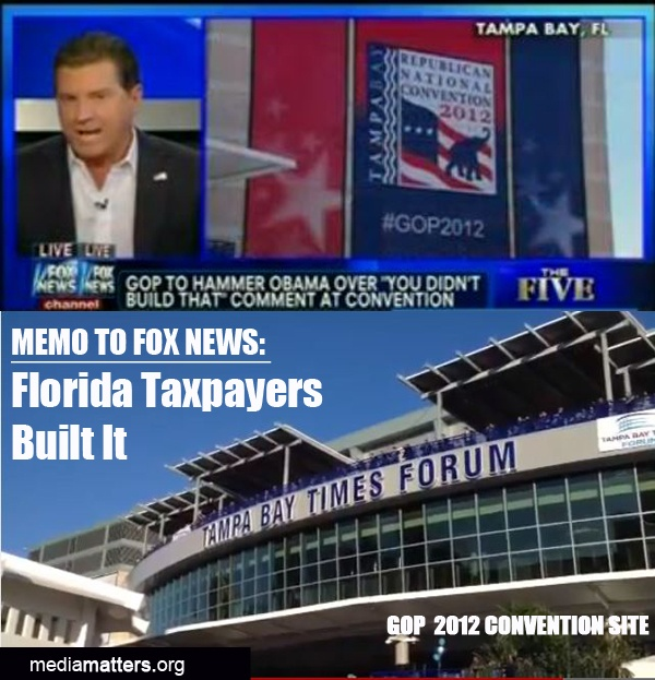 """Fox News was pushing the """"We Built It"""" attack even before the GOP adopted it as their convention theme. Fox used deceptively edited comments made by Obama on public contribution to small businesses. And Fox was pretty happy when the GOP adopted their meme for the convention. Interestingly enough, the site where the event is being held -- the Tampa Bay Times Forum -- was """"built"""" by public funds. Awkward..."""