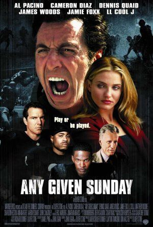 Any Given Sunday My favorite football movie (next to waterboy)