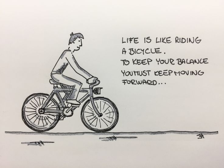 Life is like riding a bicycle. To keep your balance you must keep moving forward... #jh #motivation #lifeislikeridingabicycle #tokeepyourbalanceyoumustkeepmovingforward #keepyourbalance #moveforward #dontstop #moveon #nevergiveup #findinnerpeace