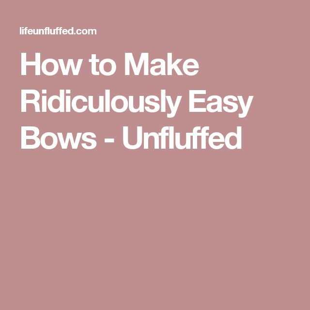 How to Make Ridiculously Easy Bows - Unfluffed