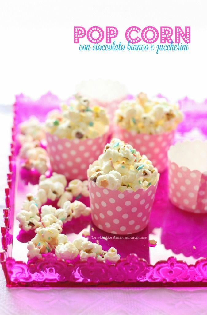 La ricetta della felicità: Pop Corn con cioccolato bianco e zuccherini colorati e tante ricette per Carnevale