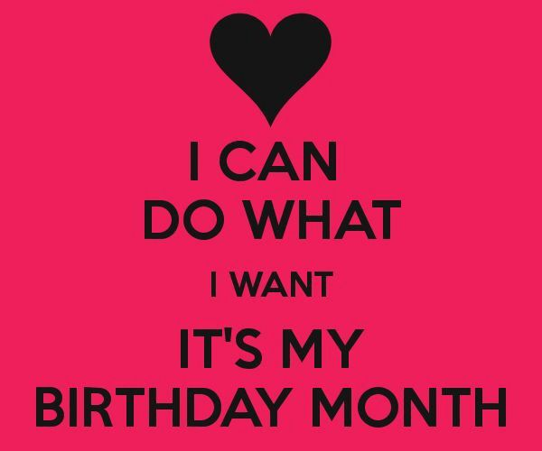 Happy birthday month to me
