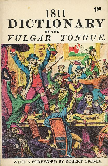 Dictionary of the Vulgar Tongue: A dictionary of the slang of the British underworld produced in 1811  Accessible online: http://www.fromoldbooks.org/Grose-VulgarTongue/