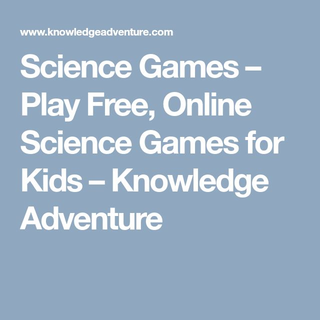 Science Games – Play Free, Online Science Games for Kids – Knowledge Adventure