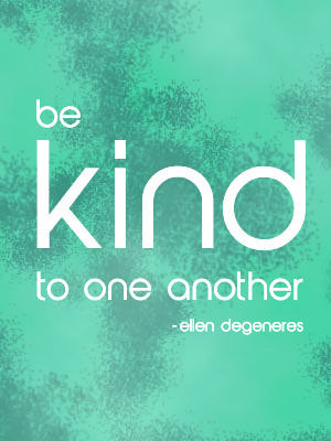 be kind // Ellen Degeneres