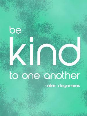 be kind // Ellen Degeneres