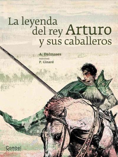 La leyenda del rey Arturo y sus caballeros / The legend of King Arthur and his knights