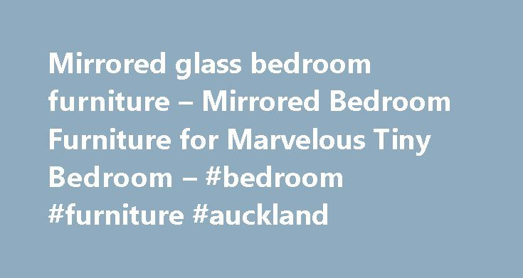 Mirrored glass bedroom furniture – Mirrored Bedroom Furniture for Marvelous Tiny Bedroom – #bedroom #furniture #auckland http://bedrooms.remmont.com/mirrored-glass-bedroom-furniture-mirrored-bedroom-furniture-for-marvelous-tiny-bedroom-bedroom-furniture-auckland/  #glass bedroom furniture # Mirrored Bedroom Furniture for Marvelous Tiny Bedroom A small bedroom needs some small scaled furniture that won't fulfill the room and also needs mirrored bedroom furniture [...]