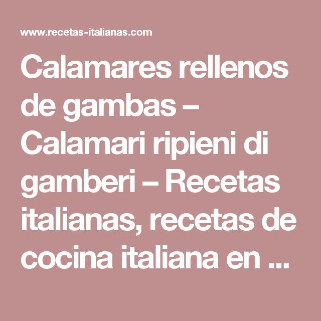 Calamares rellenos de gambas – Calamari ripieni di gamberi  –  Recetas italianas, recetas de cocina italiana en espanol