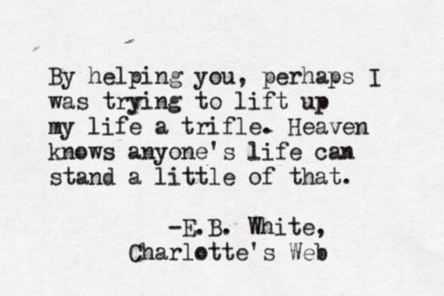 Charlotte's Web - E.B. White.  I missed out on a lot of good children's literature when I was a kid so I'm reading them now. I loved this book. There is kindness, friendship, the beauty of nature, and an understanding of life, death, and growing up. There are also the lesser lessons of new vocabulary and how to handle selfish creatures like humans and rats.