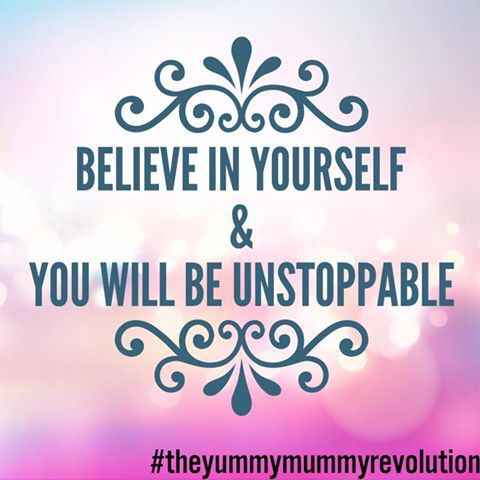 Just Believe. #yummymummyrevolution
