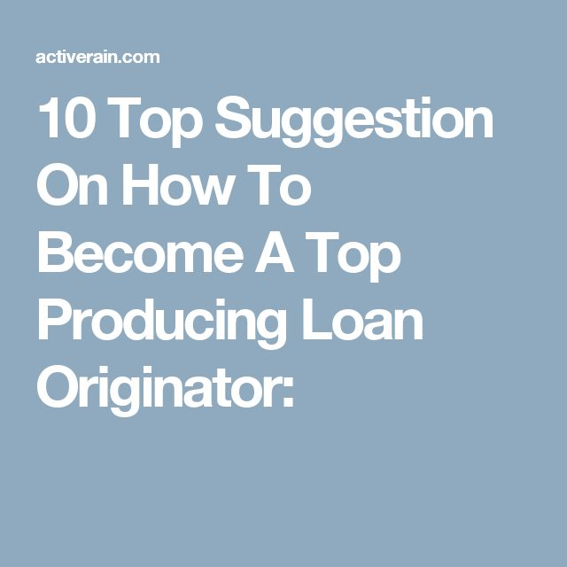 10 Top Suggestion On How To Become A Top Producing Loan Originator: