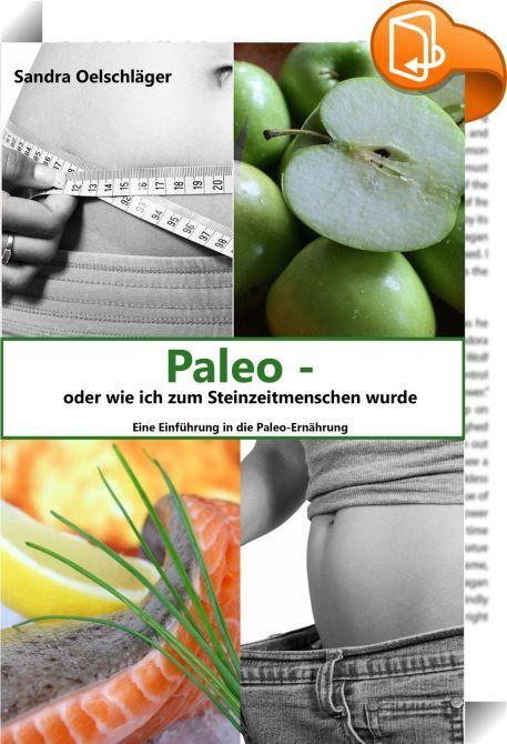Paleo - oder wie ich zum Steinzeitmenschen wurde    :  Alle reden von der Paleo-Diät und jeder möchte mitsprechen. Doch was verbirgt sich hinter dieser wundersamen Ernährung, die die Gesundheit fördern soll und dabei noch ideal ist, um abzunehmen? Wenn du dieses Buch gelesen hast, bist du zwar noch kein Experte, aber du kannst endlich mitreden. Leichtverständlich ist erklärt, woher die Paleo-Diät kommt, was ihre Vorteile sind und wie du sie ganz persönlich umsetzen kannst. Als Bonus fi...
