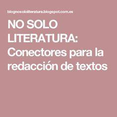 NO SOLO LITERATURA: Conectores para la redacción de textos