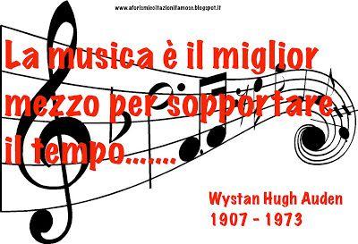 La musica è il miglior mezzo per sopportare il tempo......  Wystan Hugh Auden 1907 - 1973