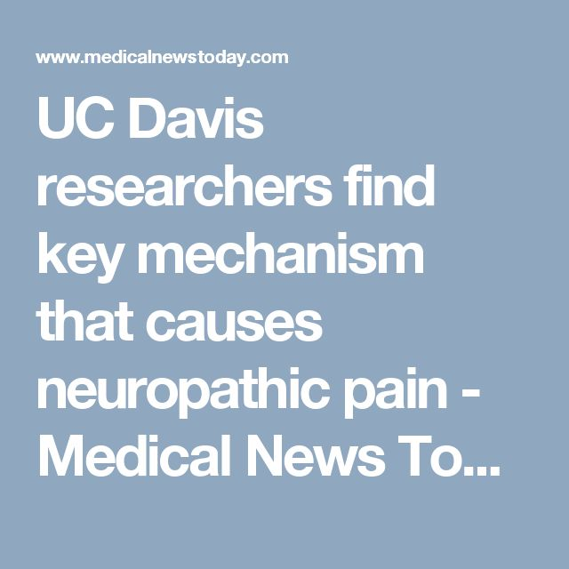 UC Davis researchers find key mechanism that causes neuropathic pain  - Medical News Today