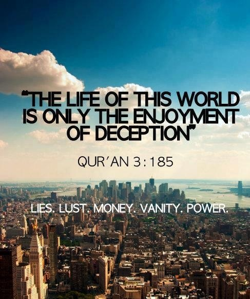 Lies, lust,money, vanity, power all distractions from the reality of life. #reality #world #dunya #deception #faith #religion #educate #popular #quote #quotes #book #scripture #life #inspire #inspiring