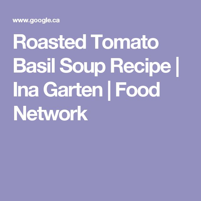 Roasted Tomato Basil Soup Recipe   Ina Garten   Food Network
