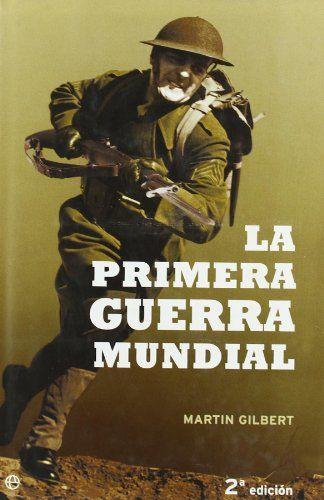 Gilbert, Martin La Primera guerra mundial  Madrid : La Esfera de los Libros, 2004  Topogràfic:  940.53/.54 Gil