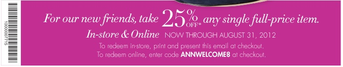 25% off Any Single Full-Priced Item Use Ann Taylor Coupon Code ANNWELCOME8 In-store Printable Ann Taylor Coupon