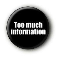Too much information Button