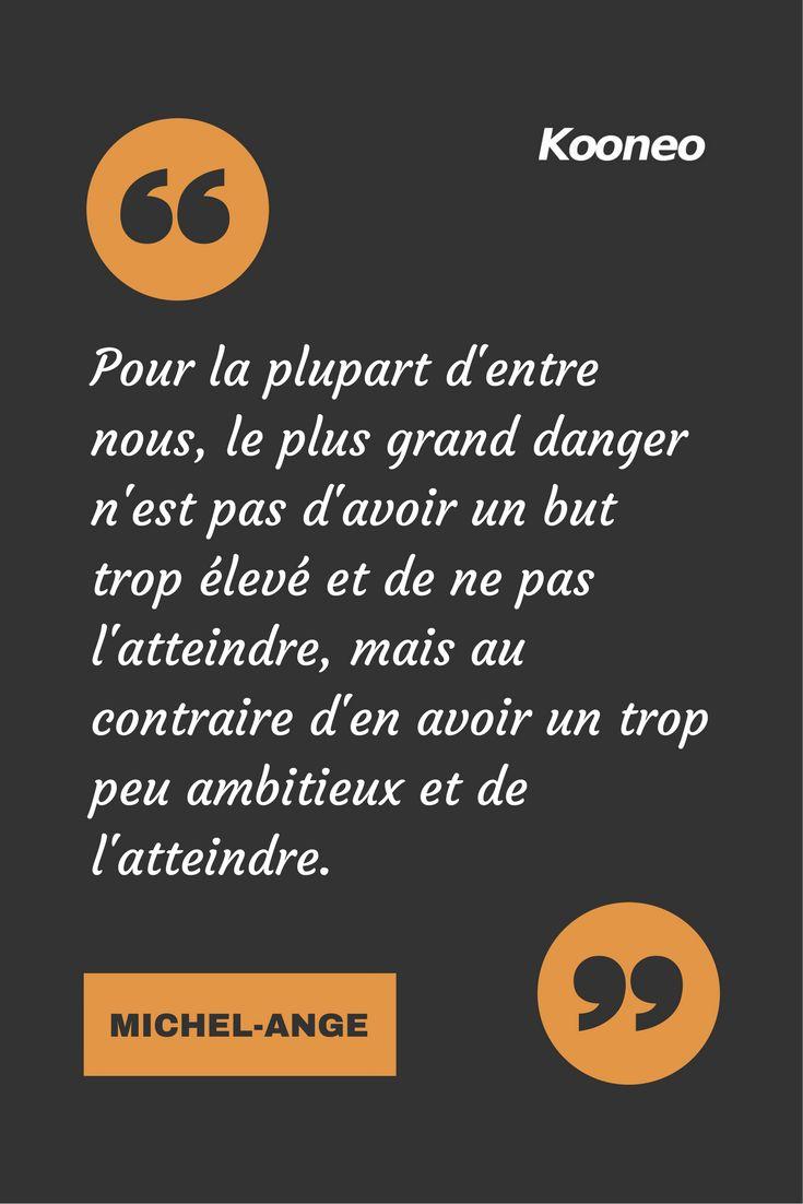 [CITATIONS] Pour la plupart d'entre nous, le plus grand danger n'est pas d'avoir un but trop élevé et de ne pas l'atteindre, mais au contraire d'en avoir un trop peu ambitieux et de l'atteindre. MICHEL-ANGE #Ecommerce #Motivation #Kooneo #Michelange : www.kooneo.com