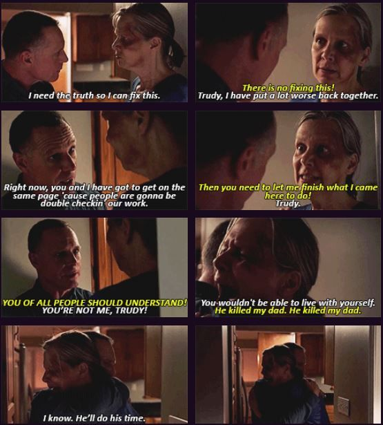 Voight: I need the truth so I can fix this. Platt: There's no fixing this. Voight: Trudy, I have put a lot worse back together. Right now, you and I have got to get on the same page 'cause people are gonna be double-checking our work. Platt: Then you need to let me finish what I came here to do. Voight: Trudy. Platt: You of all people should understand this! Voight: You're not me, Trudy! You wouldn't be able to live with yourself. Platt: He killed my dad. He killed my dad. Voight: I know…