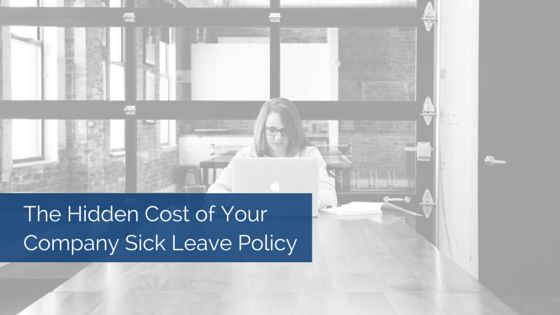The Hidden Cost of Your Company Sick Leave Policy. Absenteeism costs employers a lot, but a rigid sick leave policy could be costing your business even more. Here are some tips on how to prevent that.