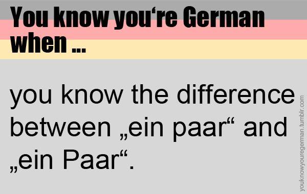 """Du weißt, dass du deutsch bist, wenn … du den Unterschied zwischen """"ein paar"""" und """"ein Paar"""" kennst. (Submitted by anonym)"""