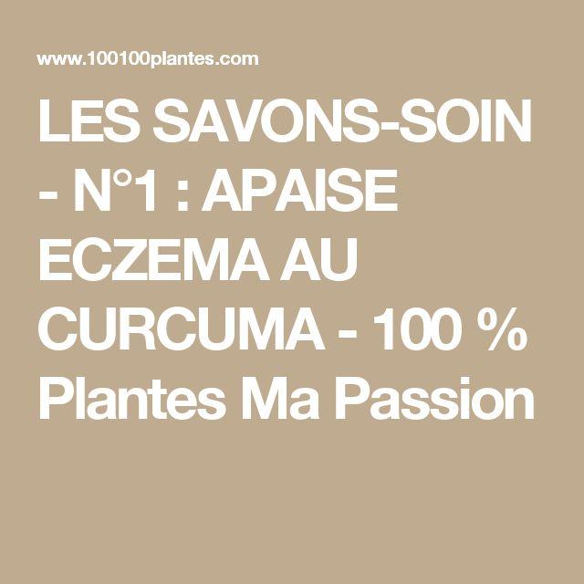 LES SAVONS-SOIN - N°1 : APAISE ECZEMA AU CURCUMA - 100 % Plantes Ma Passion
