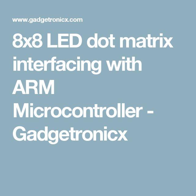 8x8 LED dot matrix interfacing with ARM Microcontroller - Gadgetronicx