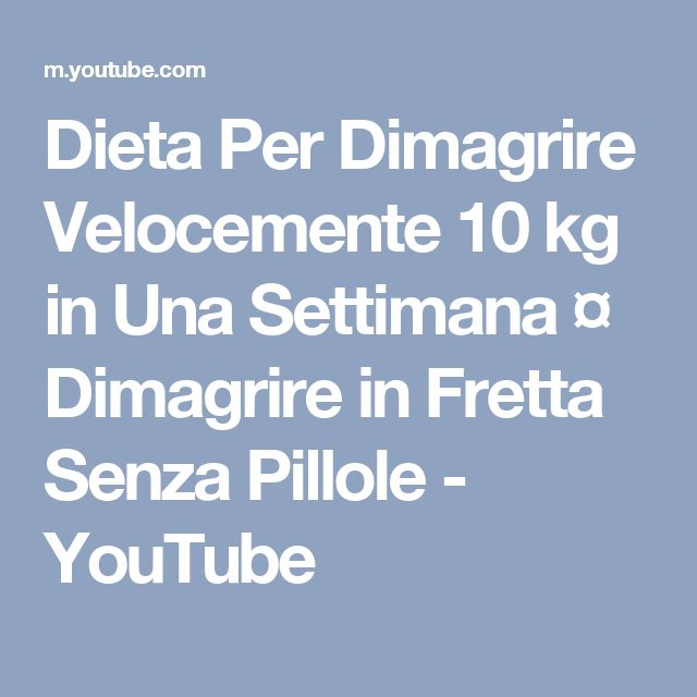 Dieta Per Dimagrire Velocemente 10 kg in Una Settimana ¤ Dimagrire in Fretta Senza Pillole - YouTube