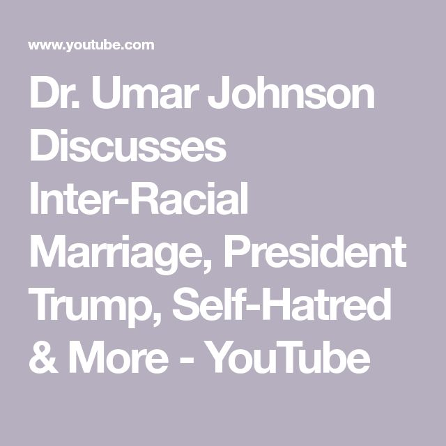Dr. Umar Johnson Discusses Inter-Racial Marriage, President Trump, Self-Hatred & More - YouTube