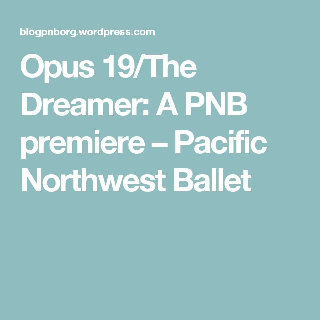 Opus 19/The Dreamer: A PNB premiere – Pacific Northwest Ballet