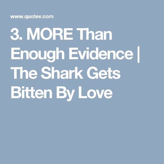 3. MORE Than Enough Evidence   The Shark Gets Bitten By Love