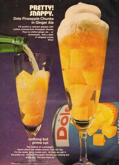 Pineapple and Gingerale ~ 1971 Fill parfait or sherbet glasses with chilled, drained Dole pineapple chunks. Pour on chilled ginger ale — or champagne. Add a dash of whipped cream.