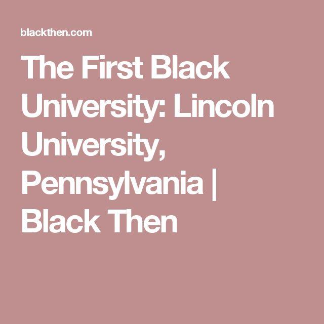 The First Black University: Lincoln University, Pennsylvania   Black Then