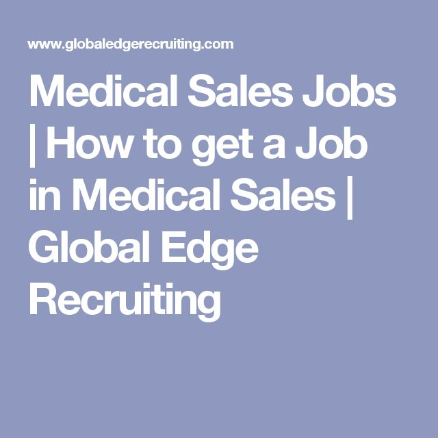 Medical Sales Jobs | How to get a Job in Medical Sales | Global Edge Recruiting