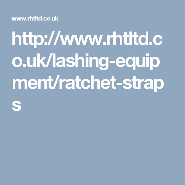 http://www.rhtltd.co.uk/lashing-equipment/ratchet-straps