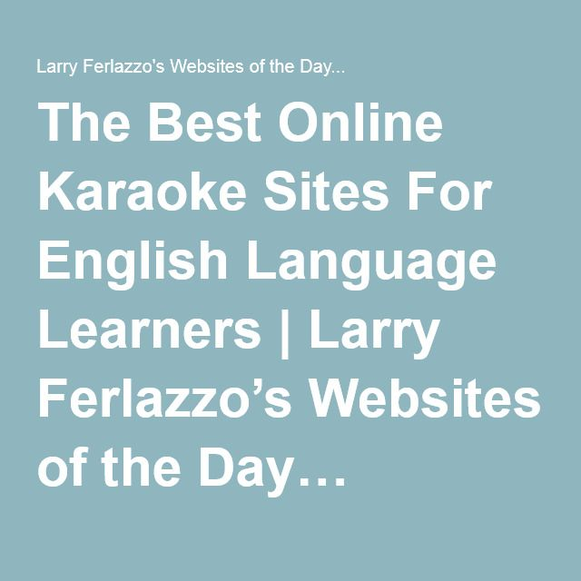 The Best Online Karaoke Sites For English Language Learners | Larry Ferlazzo's Websites of the Day…
