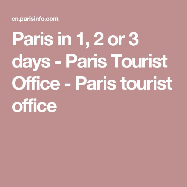 Paris in 1, 2 or 3 days - Paris Tourist Office - Paris tourist office