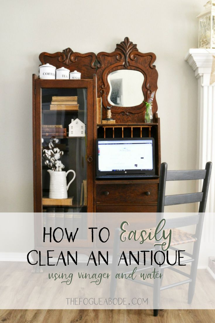 how to easily clean an antique using vinegar and water, antique secretary,  caring for an antique, how to clean an antique #antiquefurniture ... - How To Clean An Antique The Best Home Decor Ideas From Instagram