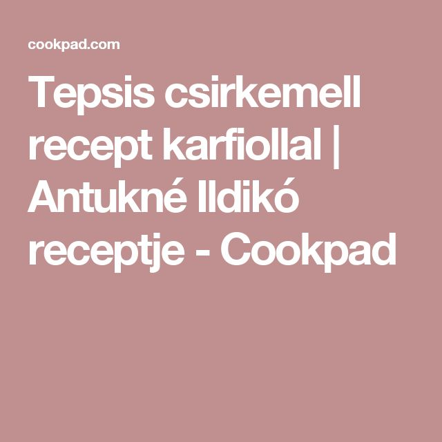 Tepsis csirkemell recept karfiollal | Antukné Ildikó receptje - Cookpad