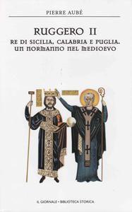 Ruggero II. Re di Sicilia, Calabria e Puglia. Un normanno nel Mediterraneo