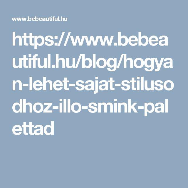 https://www.bebeautiful.hu/blog/hogyan-lehet-sajat-stilusodhoz-illo-smink-palettad